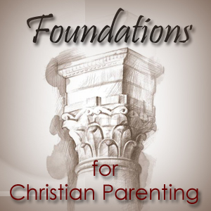 Foundations for Christian Parenting